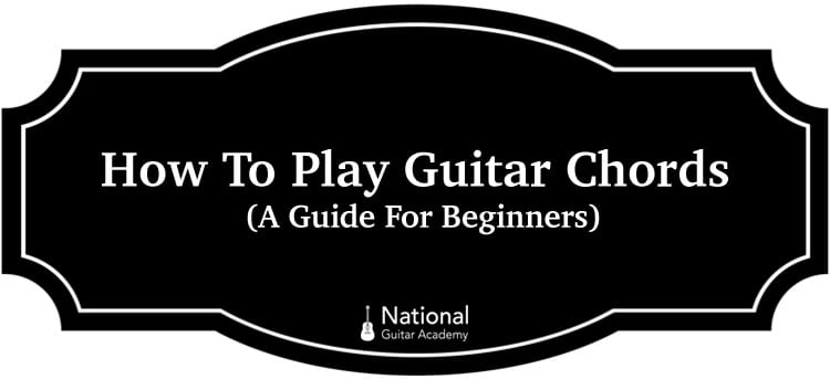 How To Play Guitar Chords A Beginners Guide